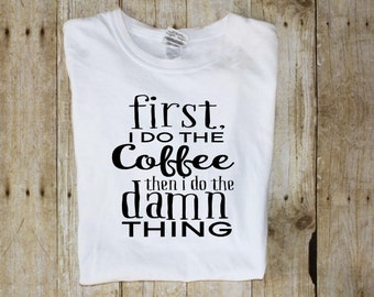First Coffee Shirt - But First Coffee Shirt - Coffee Tees - Coffee Shirt - Coffee Lover Shirt - Coffee T-Shirts - But First Coffee Tee