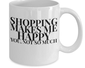 Shopping make happy - Funny Coffee Mug Cozy Tea and Coco mug- Great gift