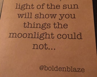 Tomorrow the light of the sun will show you things the moonlight could not... by @boldenblaze