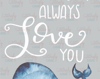 I Whale Always Love You Print. 5x7 Wall Art. Handlettered - Instant Download