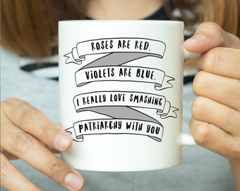 Roses Are Red Violets Are Blue I Really Love Smashing Patriarchy With You - Feminist Quote, Feminist Mug, Funny Feminist, Feminist Gift