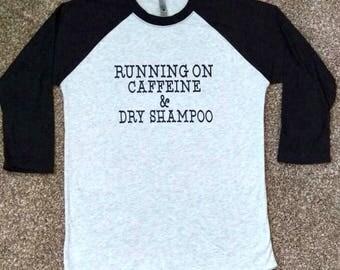 RUNNING on CAFFEINE, and Dry SHAMPOO t-shirt, shirt for moms, funny mom shirt, mom life t-shirt, raglan mom tshirt, mom needs caffeine