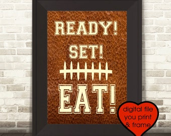 Football theme party Super Bowl party Ready Set Eat Football Printable art you print and frame digital download