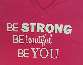 Be Stong/beautiful/you/ Inspirational shirt