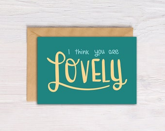 """Printable Greeting Card, 5x7, Hand lettering, """"I think you are lovely"""", Card for Friend, Instant Download"""