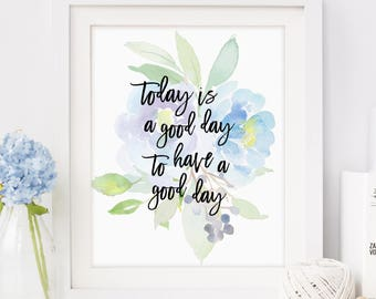 Today Is A Good Day, Positive Vibe, Mom Life, Blue Flowers, Floral Art Print, Office Decor, Housewarming Gift, Download, Printable Art