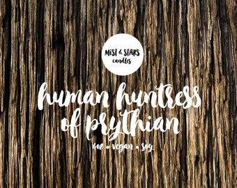 Human Huntress of Prythian - 4oz