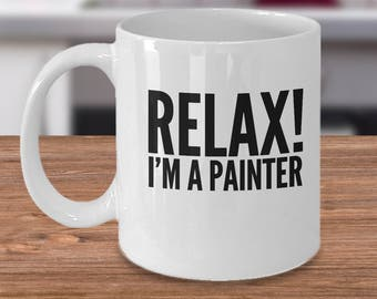 Artist Coffee Mug - Painter Mug - Gift For Painter - Funny Painter Gifts - Relax! I'm A Painter - Cheap Painter Gifts