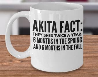 Gift For Akita - Akita Coffee Mug - Akita Gift Under 20 - Akita Fact: They Shed Twice A Year 6 Months In The Spring 6 Months In The Fall