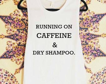 Running on Caffeine and Dry Shampoo