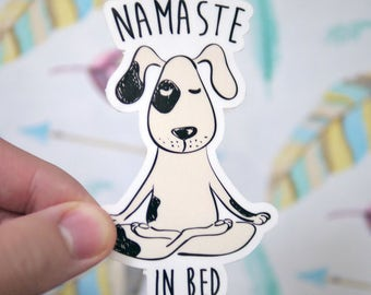 Namaste in Bed Yoga Dog Sticker - Funny Yoga Stickers - Funny Dog Stickers - Namastay Stickers - Meditation - Popular Stickers - S5