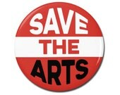 "Save The Arts 1.25"" or 2.25"" Pinback Pin Button Badge Protest Anti Trump Not My President Art Artist National Endowment for the Arts"