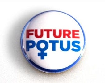Future POTUS Pinback Button, Magnet, Zipper Pull, or Keychain