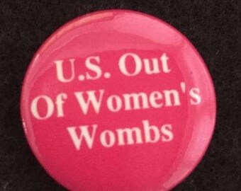 Vintage U.S Out of Women's Wombs Button Trump Pro Choice Abortion Liberal Button