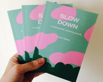 Slow Down - A Minimalist Coloring Book, 5 x 7 inches, 80 pages, black and white, self published, art, minimalism, meditation, mindfulness