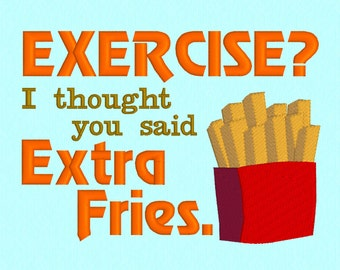 Exercise? I thought you said Extra Fries - 5x7 machine embroidery design file - funny quote - humor