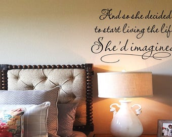 And so she decided to start living the life she'd imagined Wall Decal Wall Words Wall Words Transfer Sticker