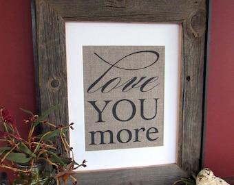 LOVE YOU MORE - burlap art print