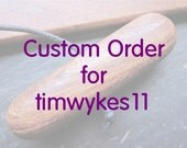 Custom Order for timwykes11.