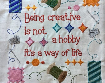 Embroidered quilt block - Being creative is not a hobby, it's a way of life - ready to sew or frame  12 inch square / sewist / DIY / quilter