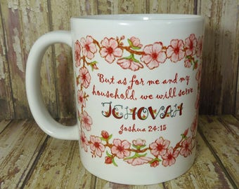 As for Me & My Household, We Will Serve Jehovah- Joshua 24:15 ~ Mug ~ Floral Blossoms Border ~ Can be Customized to Scripture of your choice