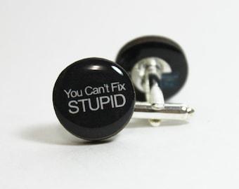 You Cant Fix Stupid Cufflinks