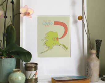 You Are Loved Here - ALASKA personalized map ( 8x10 Fine Art Print )