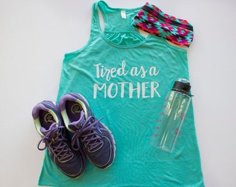 Tired as a Mother Tank Top. Fun Fitness Exercise Shirt.  Flowy and Flattering.