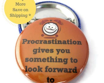 Procrastination Pin back Button, Backpack Pin, Fridge Magnet, Pin back Badge Gift, Birthday Party Favor Button OR Magnet - 1.5 inch (38mm)