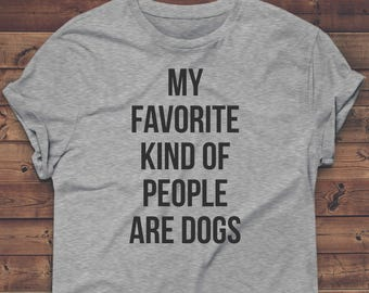 My FAVORITE Kind of PEOPLE Are DOGS Shirt, Funny Dog Shirt, Gym Clothes, Tshirt, Workout Top, Funny T-shirt, Womens Tee, Dog Lover Gift