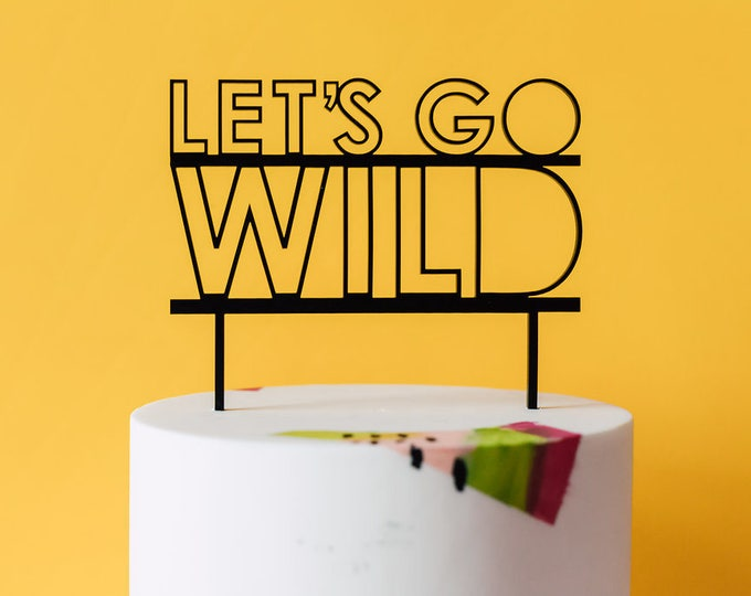 Let's Go Wild Cake Topper 1 CT. , Laser Cut, Acrylic, Cheeky and Sassy Cake Toppers for Birthday Party, Going Away Party