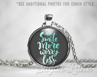 Smile More Worry Less Necklace - Glass Dome Necklace - Inspirational Jewelry - Smile More Worry Less Pendant