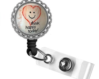 Think Happy Today..Retractable ID Badge Reel.. ID Holder..Bottle Cap ID Badge..Great Gift