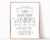 SALE -50% Always Believe That Something Wonderful Is About To Happen Digital Print Instant Art INSTANT DOWNLOAD Printable Wall Decor