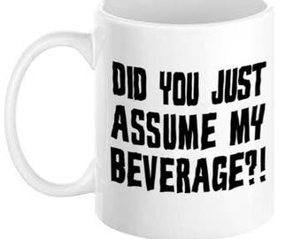 Did You Just Assume My Beverage? Mug, 11oz or 15oz