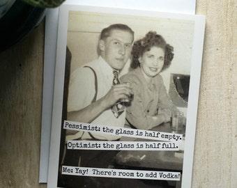 Funny Greeting Card.  Vintage Photo.  Pessimist: The Glass Is Half Empty.  Optimist.. The Glass Is Half Full.  Me..Yay!   Vodka! Card #437