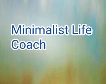Minimalist Life Coach Live Simply Live Fully Refine Your Life Because It Is OK to Care More About You Than Stuff