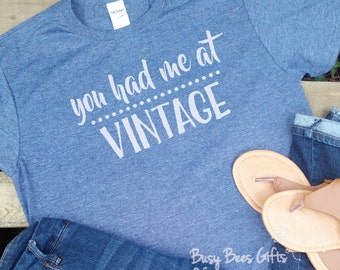 You Had Me At Vintage * Junkin' T-Shirt * Rustic * Thrifting * Flea Market * Picking * Picken' * Farmhouse * Adult Short Sleeve T-Shirt