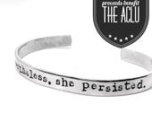 Nevertheless She Persisted - Proceeds to Benefit ACLU -Hand Stamped Aluminum Cuff - Resist Feminist Feminism