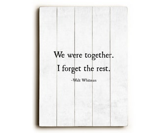 Wood Sign, Walt Whitman Quote, We Were Together I Forget the Rest, Wood Plank Art, Wood Wall Art, Romantic Quote, Anniversary Wedding Gift