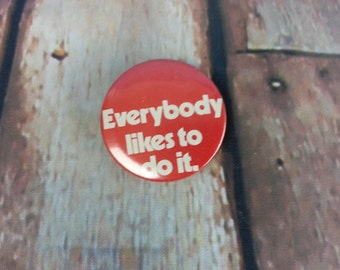 "1970's Button ""Everybody likes to do it."" Red & White Button Pinback"