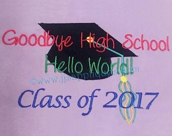 Goodbye High School Hello World Class of 2017 Graduation Cap - High School Applique Design hoop sizes 4x4, 5x7, 6x10 hoops-Instant Download.