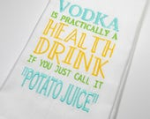Vodka - Vodka Lover - Potato Juice - Funny Vodka Gift – 10 dollar gift- Embroidered Towel - Cocktail Towel - Gift for Mom - Kitchen Decor