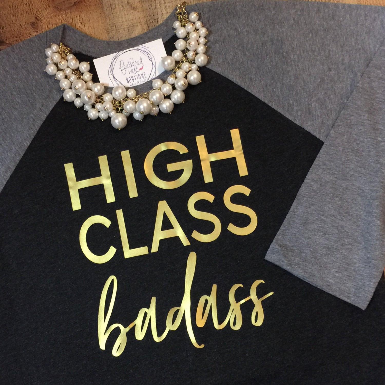 Design t shirt baseball - High Class Badass Shirt High Class Badass Tee Graphic Design T Shirt Typography Baseball Shirt Southern Girls Collection Sweet Tee