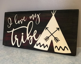 "I love my tribe wood sign - 5.5""x12"" inch wood sign - tribal sign -home decor -shelf sitter -wall hanging sign -farmhouse decor"