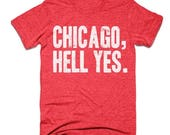 EASTER SALE Chicago Shirt - Chicago Hell Yes - Chicago Colors - Unisex Tees - Tri Blend Shirts