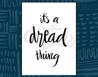 It's a Dread thing - Handwritten Printable Wall Art