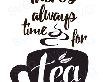 There's Always Time for Tea SVG File Cricut Silhouette