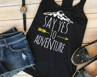 Say yes to adventure - racerback - adventure tank top - adventure shirt - hiking tank