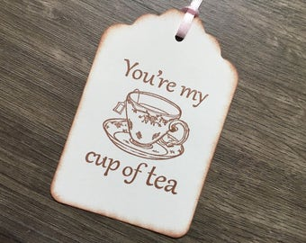 You're My Cup of Tea, Tags -Set of 6 Tea Themed Tags/ Favor Tags -Tea Party/ Bridal Shower/ Tea lovers/Sweet 16/ Birthday/ High Tea